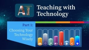Teaching with Technology Part 1: Choose Your Technology Wisely