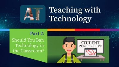 Teaching with Technology Part 2: Should You Ban Technology in the Classroom? The Student Perspective