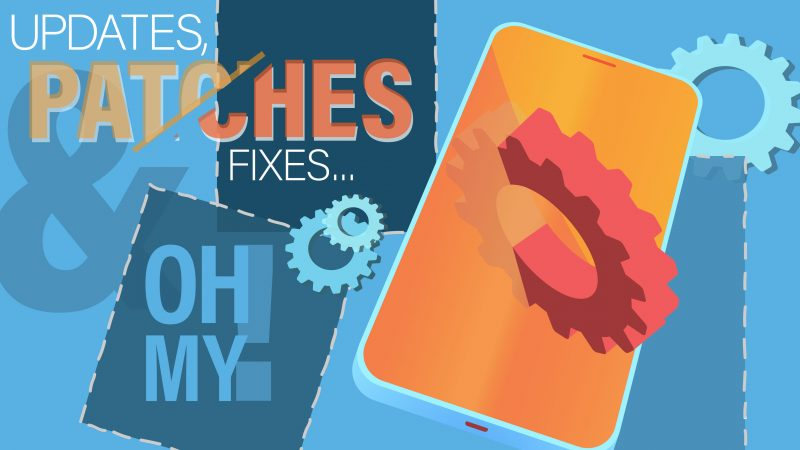 Updates, Patches and Fixes… Oh My!
