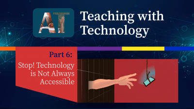 Teaching with Technology Part 6: Stop! Technology is Not Always Accessible