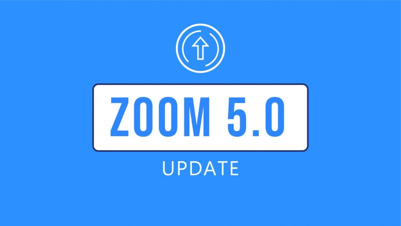 It's Time to Upgrade to Zoom 5.0