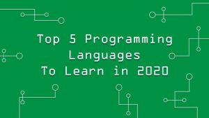 Whether for Fun or Career: Top 5 Programming Languages to Learn in 2020